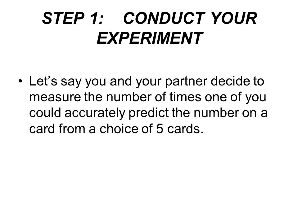 STEP 1: CONDUCT YOUR EXPERIMENT