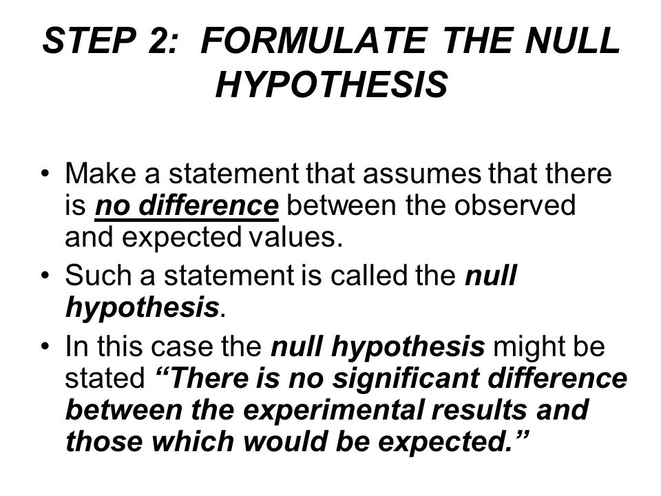 STEP 2: FORMULATE THE NULL HYPOTHESIS