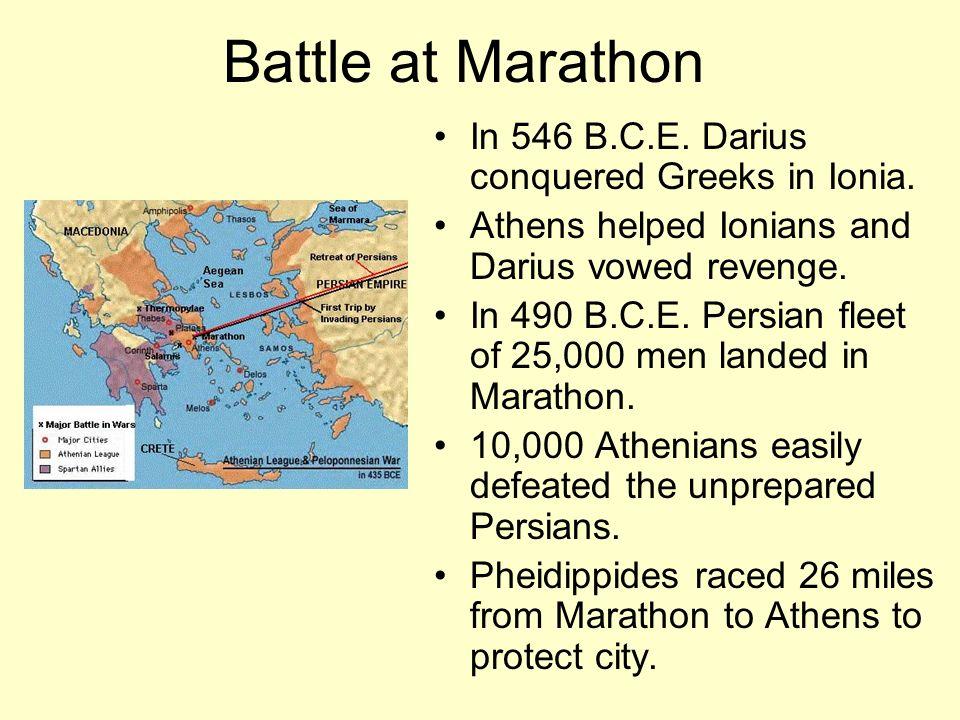 Battle at Marathon In 546 B.C.E. Darius conquered Greeks in Ionia.