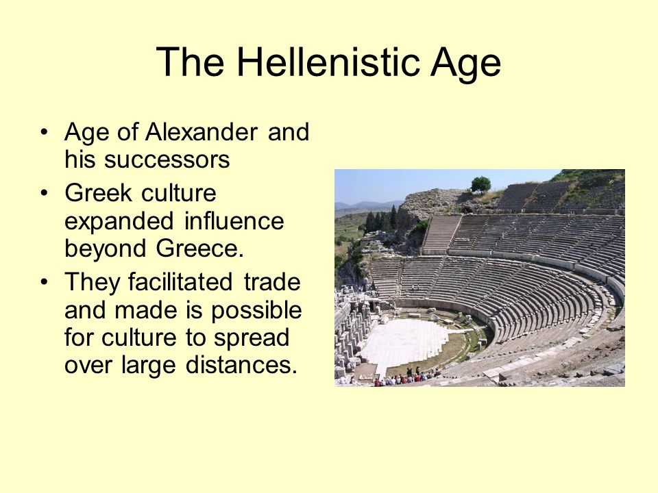 The Hellenistic Age Age of Alexander and his successors