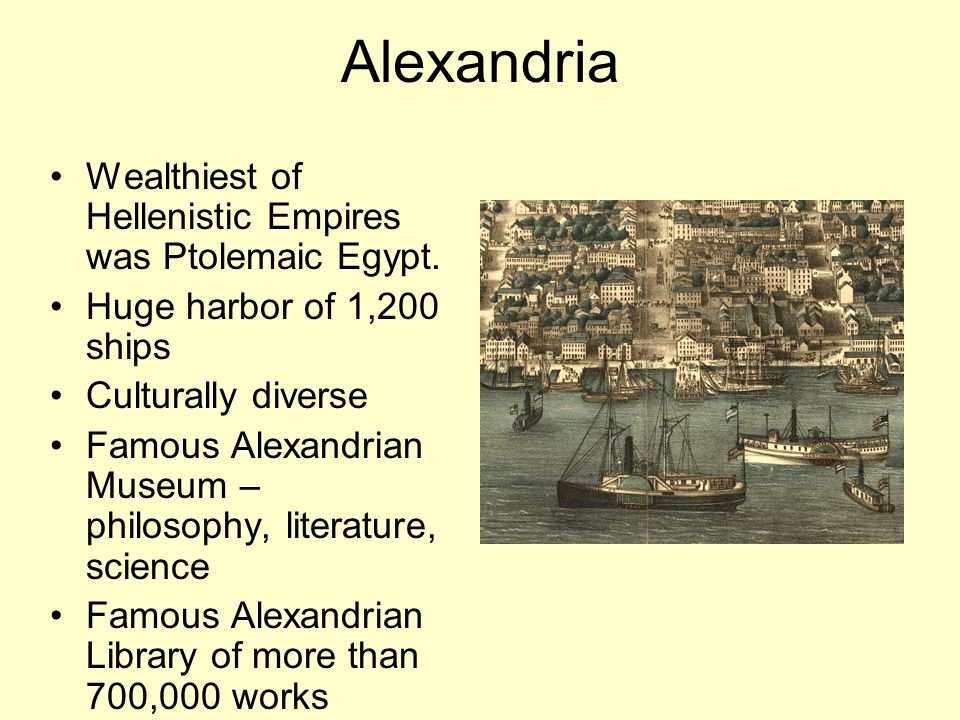 Alexandria Wealthiest of Hellenistic Empires was Ptolemaic Egypt.