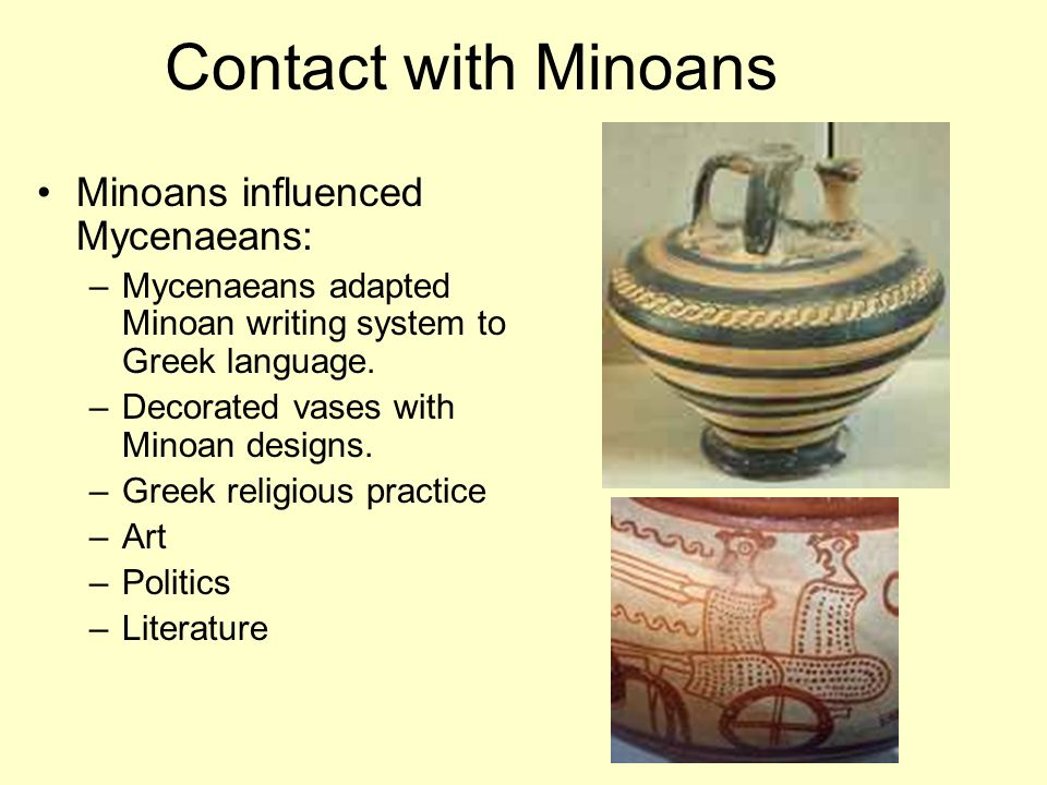 Contact with Minoans Minoans influenced Mycenaeans: