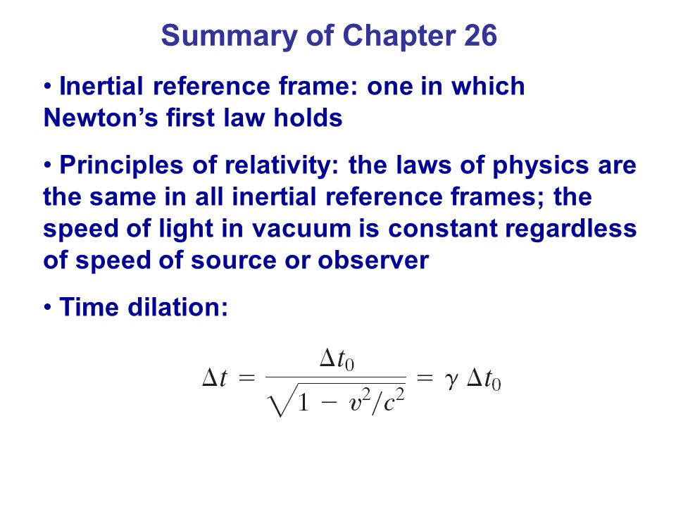 Summary of Chapter 26 Inertial reference frame: one in which Newton's first law holds.