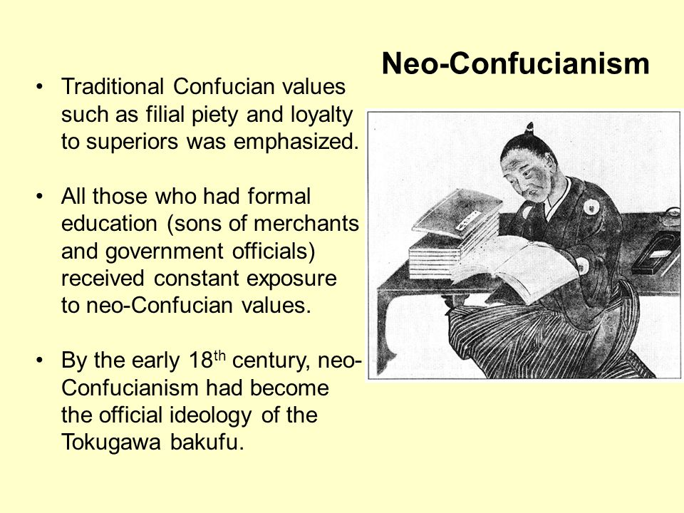 Neo-Confucianism Traditional Confucian values such as filial piety and loyalty to superiors was emphasized.