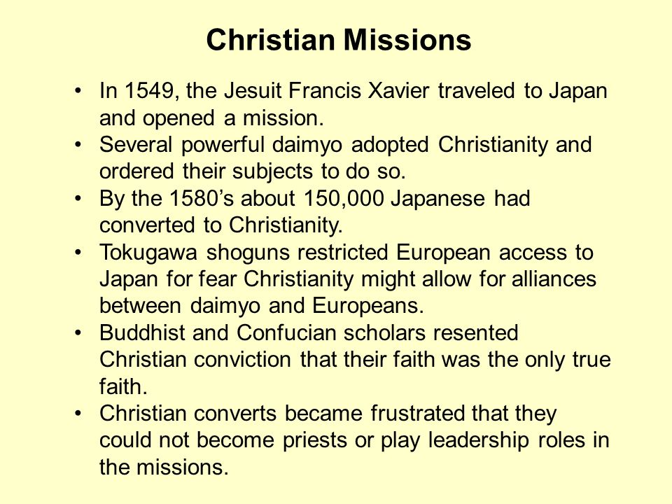 Christian Missions In 1549, the Jesuit Francis Xavier traveled to Japan and opened a mission.