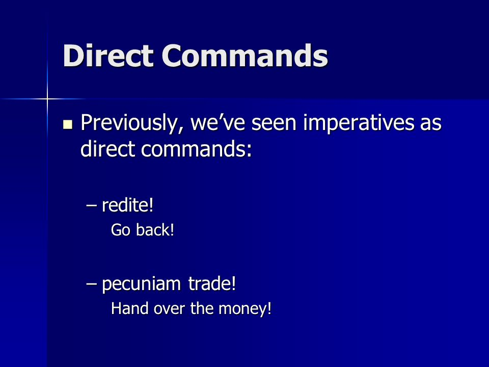 Direct Commands Previously, we've seen imperatives as direct commands: