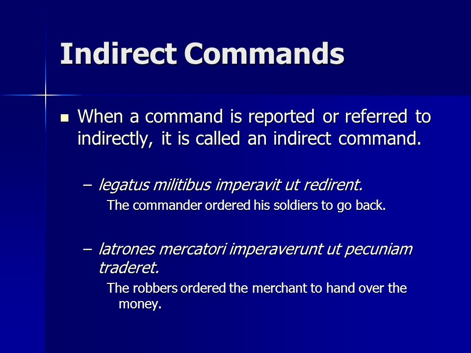Indirect Commands When a command is reported or referred to indirectly, it is called an indirect command.