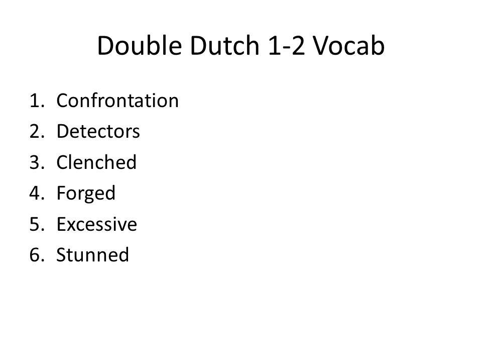 Double Dutch 1-2 Vocab Confrontation Detectors Clenched Forged