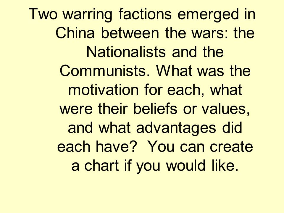 Two warring factions emerged in China between the wars: the Nationalists and the Communists.