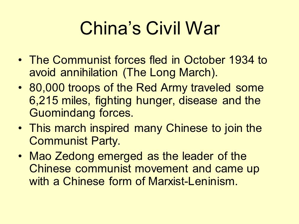 China's Civil War The Communist forces fled in October 1934 to avoid annihilation (The Long March).