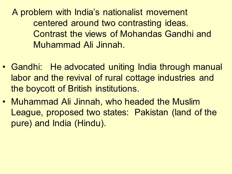A problem with India's nationalist movement centered around two contrasting ideas. Contrast the views of Mohandas Gandhi and Muhammad Ali Jinnah.