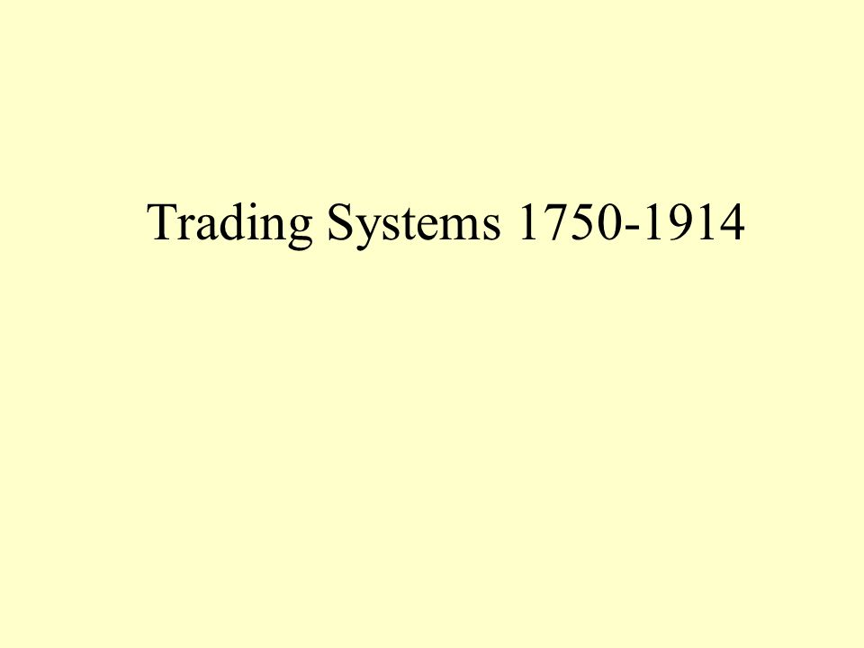 Trading Systems 1750-1914