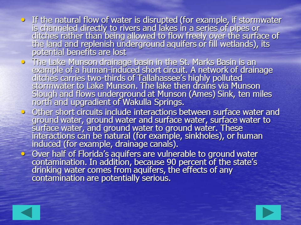 If the natural flow of water is disrupted (for example, if stormwater is channeled directly to rivers and lakes in a series of pipes or ditches rather than being allowed to flow freely over the surface of the land and replenish underground aquifers or fill wetlands), its potential benefits are lost