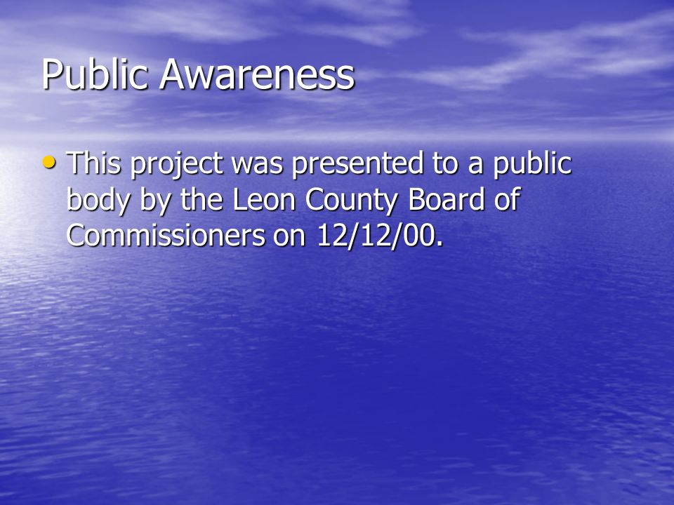 Public AwarenessThis project was presented to a public body by the Leon County Board of Commissioners on 12/12/00.