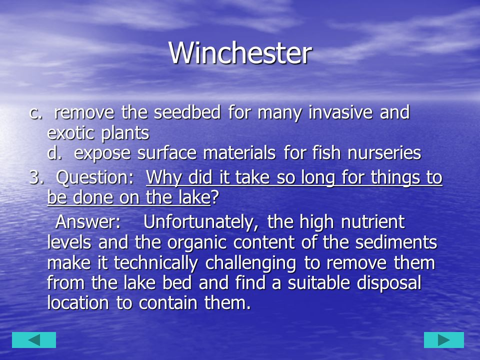 Winchesterc. remove the seedbed for many invasive and exotic plants d. expose surface materials for fish nurseries.