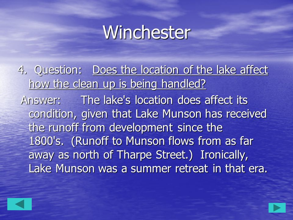 Winchester 4. Question: Does the location of the lake affect how the clean up is being handled