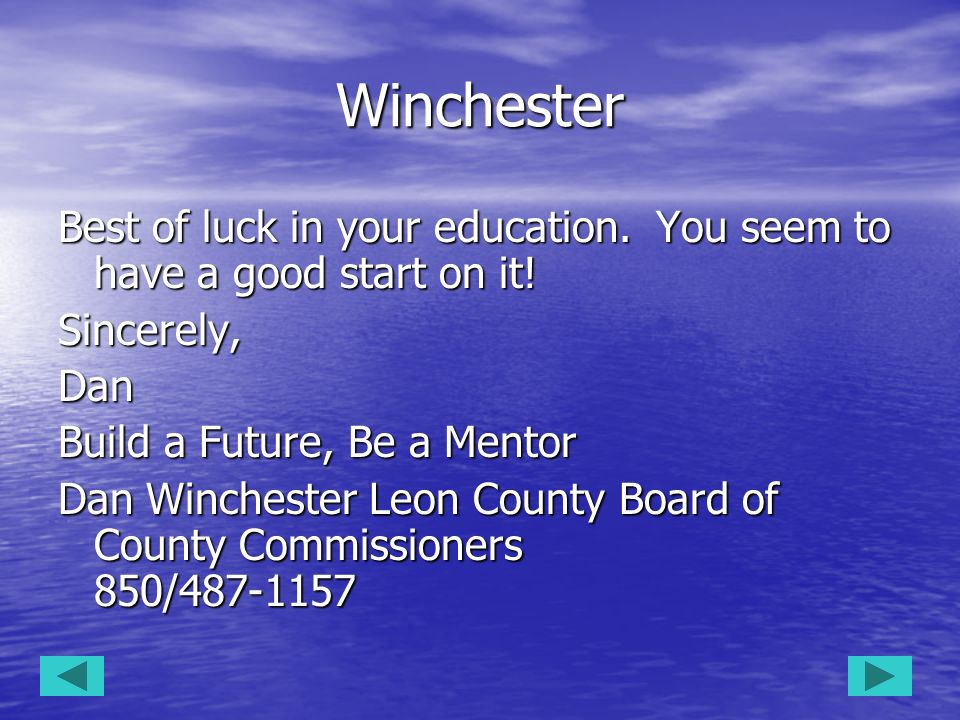 WinchesterBest of luck in your education. You seem to have a good start on it! Sincerely, Dan. Build a Future, Be a Mentor