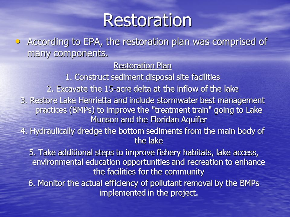 Restoration According to EPA, the restoration plan was comprised of many components. Restoration Plan.