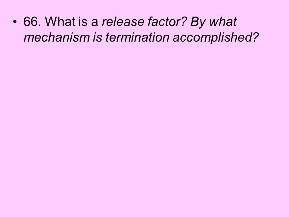 66. What is a release factor