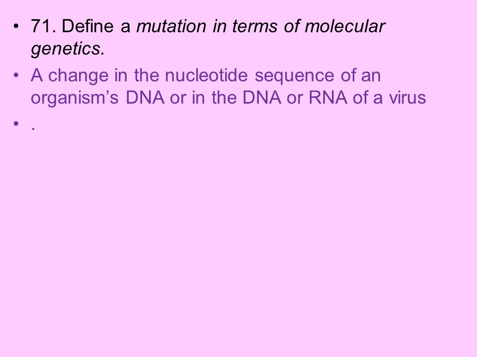 71. Define a mutation in terms of molecular genetics.