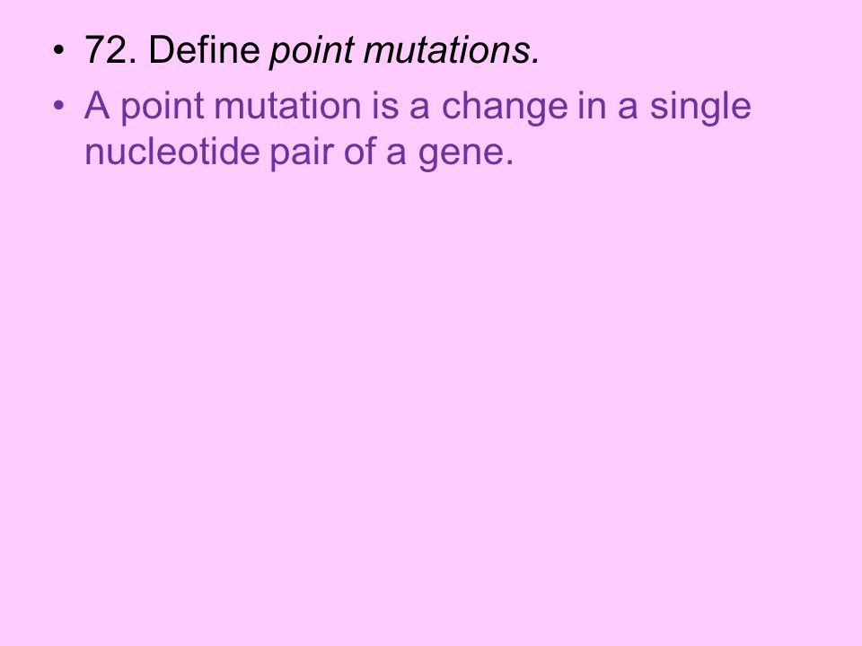 72. Define point mutations.