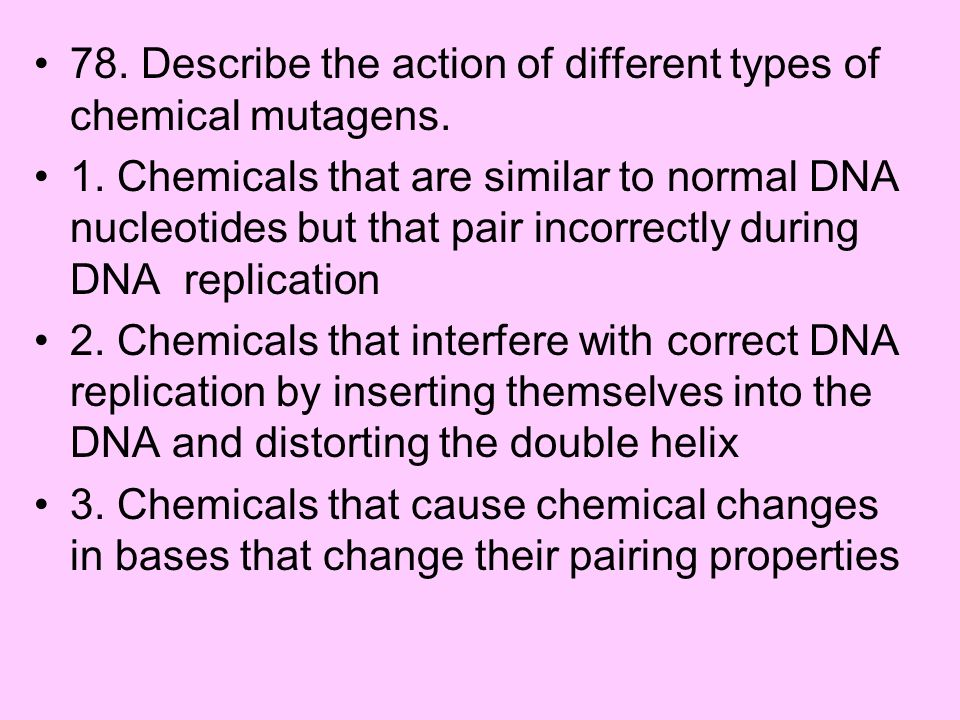 78. Describe the action of different types of chemical mutagens.