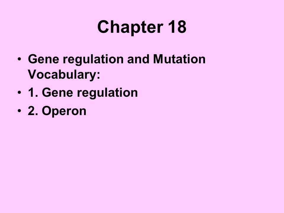 Chapter 18 Gene regulation and Mutation Vocabulary: 1. Gene regulation