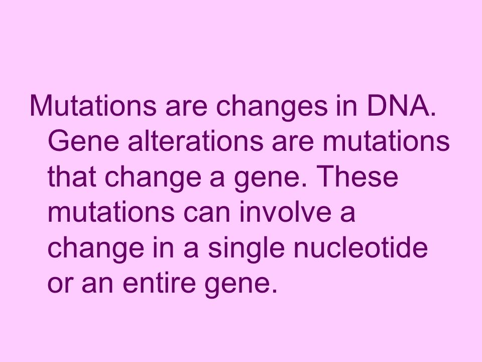 Mutations are changes in DNA
