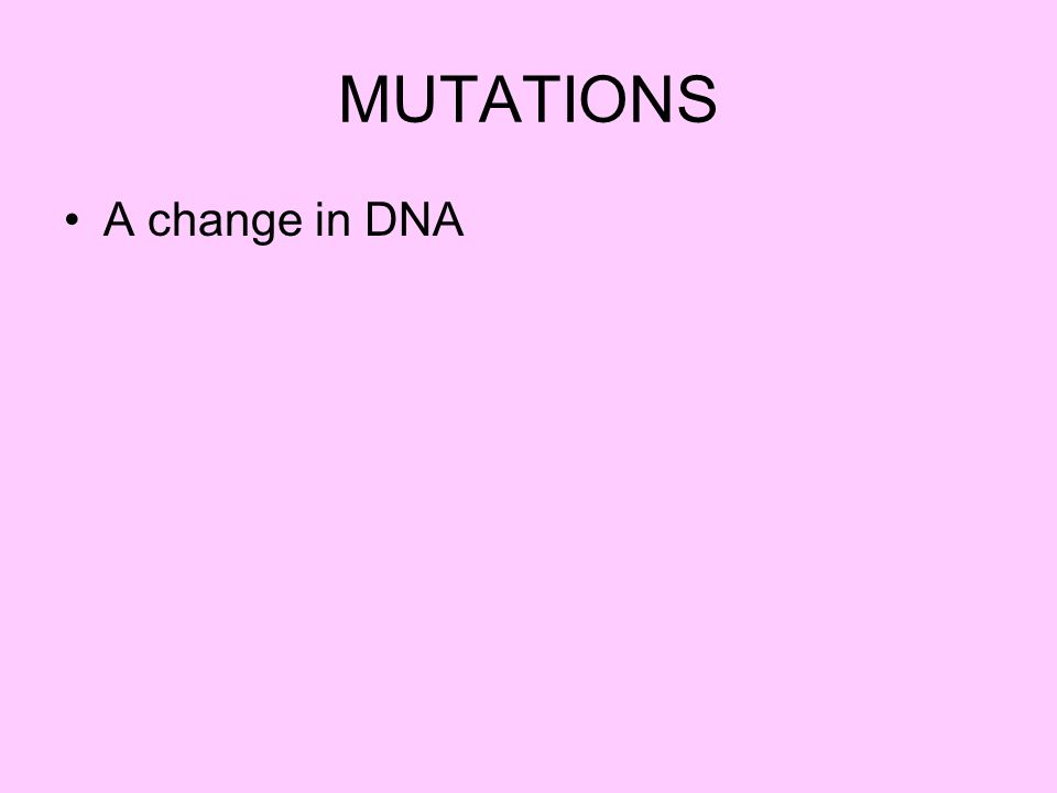 MUTATIONS A change in DNA