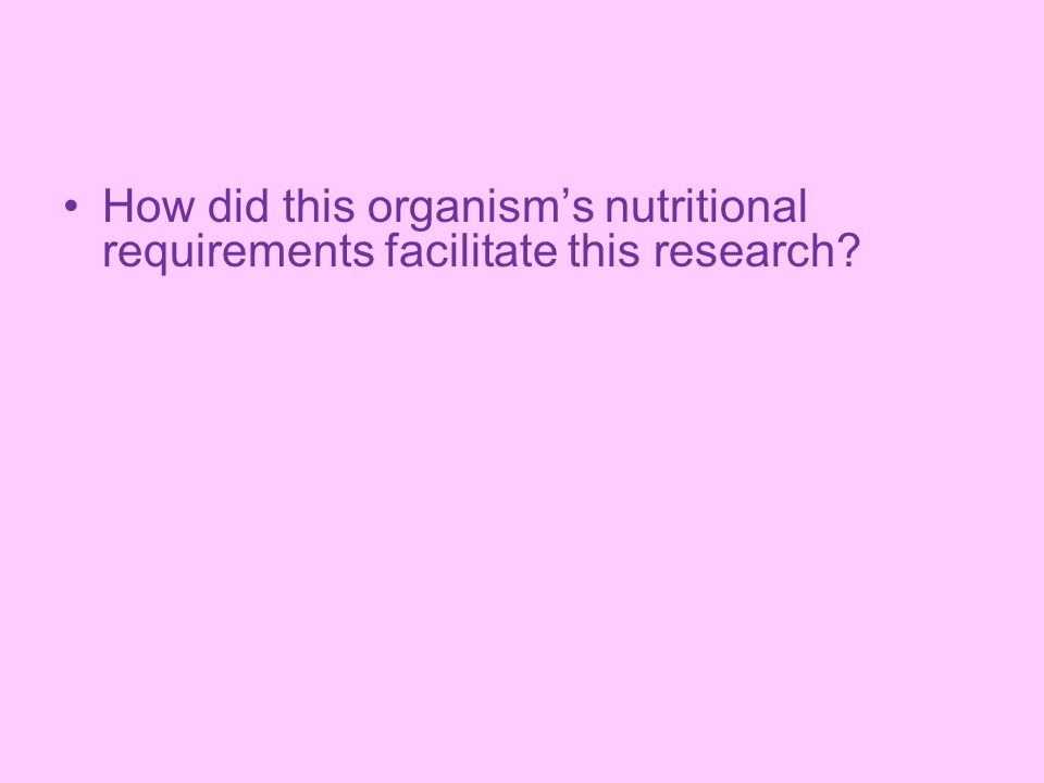 How did this organism's nutritional requirements facilitate this research