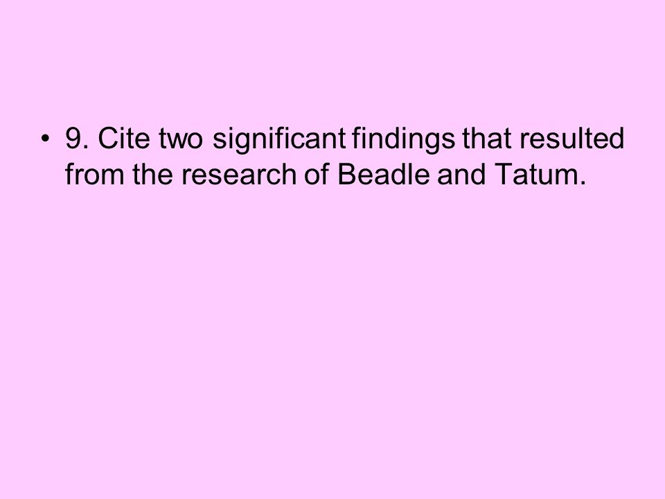 9. Cite two significant findings that resulted from the research of Beadle and Tatum.