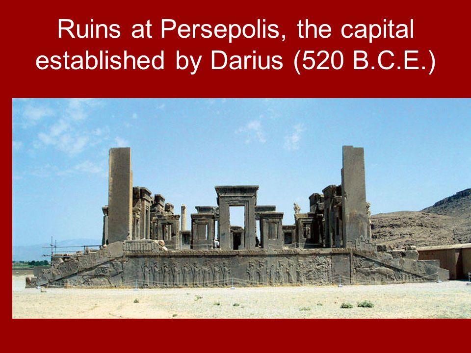 Ruins at Persepolis, the capital established by Darius (520 B.C.E.)