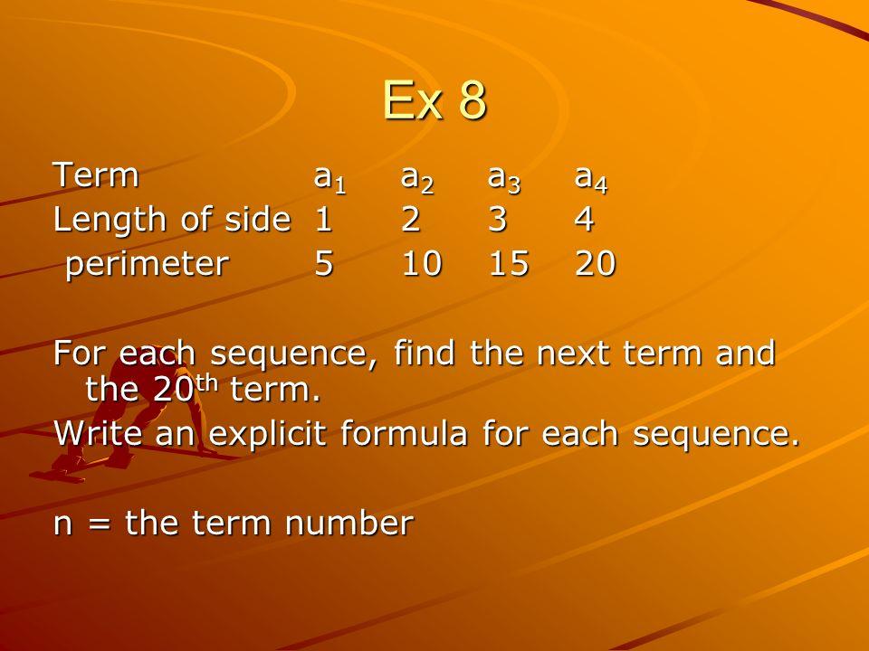 Ex 8 Term a1 a2 a3 a4 Length of side 1 2 3 4 perimeter 5 10 15 20