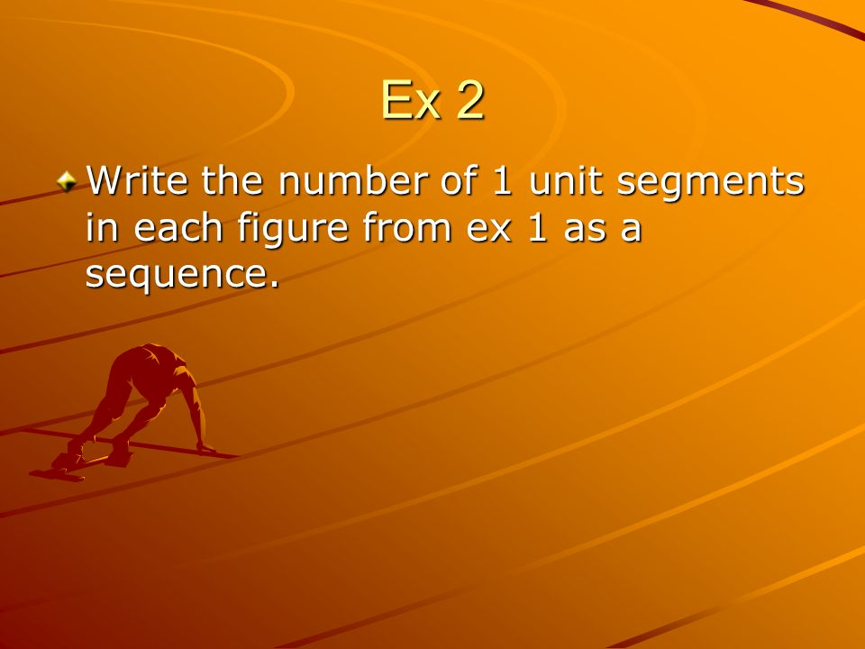 Ex 2 Write the number of 1 unit segments in each figure from ex 1 as a sequence.