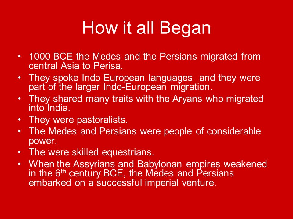 How it all Began 1000 BCE the Medes and the Persians migrated from central Asia to Perisa.