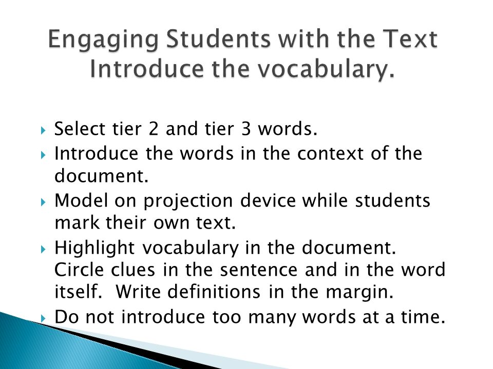 Engaging Students with the Text Introduce the vocabulary.