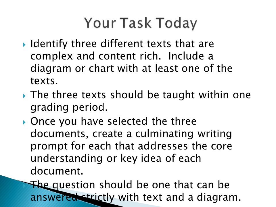 Your Task Today Identify three different texts that are complex and content rich. Include a diagram or chart with at least one of the texts.
