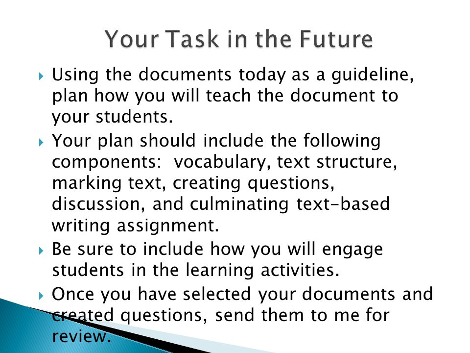 Your Task in the Future Using the documents today as a guideline, plan how you will teach the document to your students.