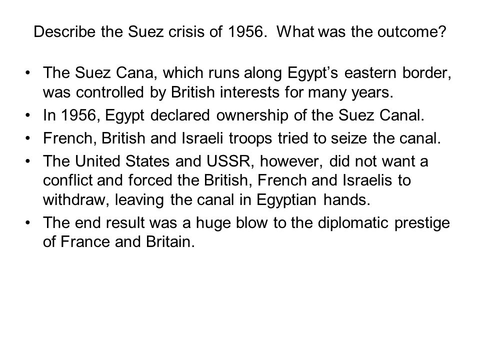 Describe the Suez crisis of 1956. What was the outcome