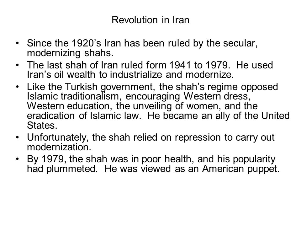 Revolution in Iran Since the 1920's Iran has been ruled by the secular, modernizing shahs.