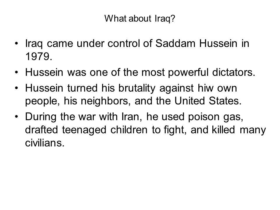 Iraq came under control of Saddam Hussein in 1979.