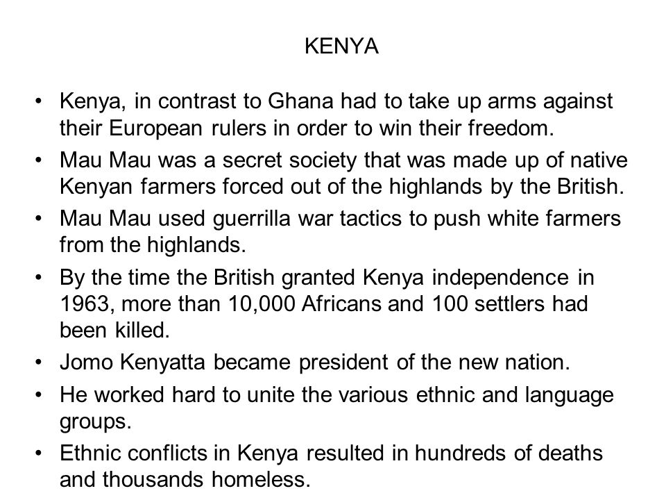 KENYA Kenya, in contrast to Ghana had to take up arms against their European rulers in order to win their freedom.