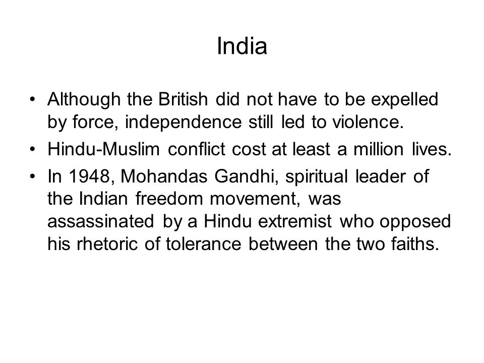 India Although the British did not have to be expelled by force, independence still led to violence.