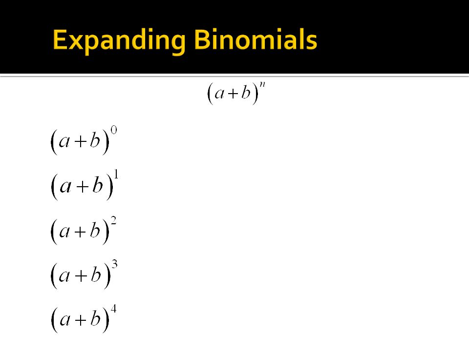 Expanding Binomials What if the term in a series is not a constant, but a binomial