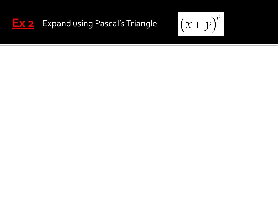 Ex 2 Expand using Pascal's Triangle