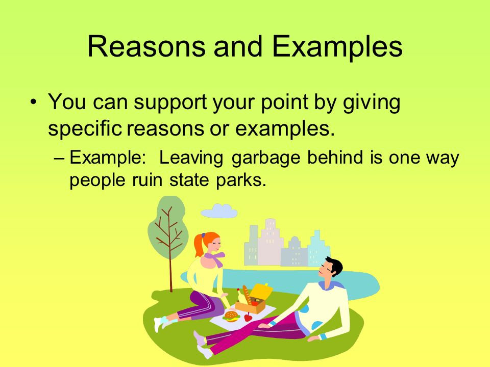Reasons and Examples You can support your point by giving specific reasons or examples.
