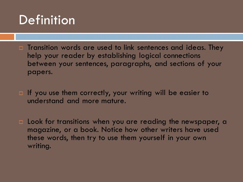 transition words for definition essay Transitional words and phrases connect and relate ideas, sentences, and paragraphs they assist in the  transition in each of the following sentences.