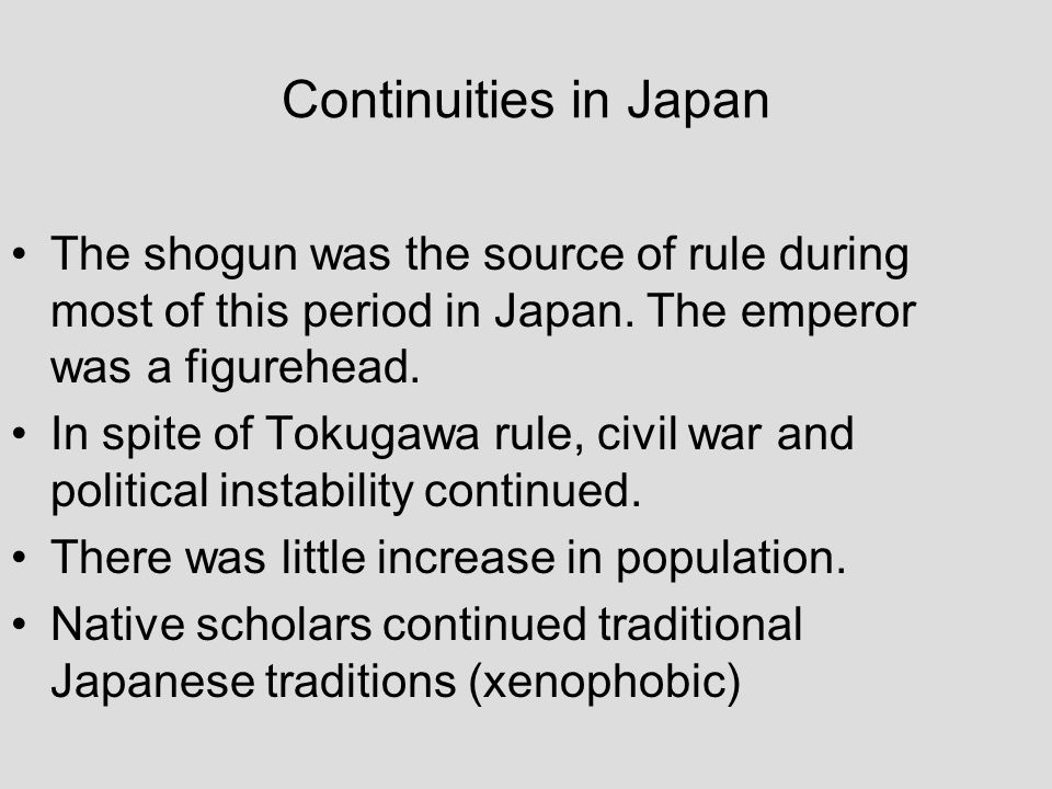 Continuities in Japan The shogun was the source of rule during most of this period in Japan. The emperor was a figurehead.