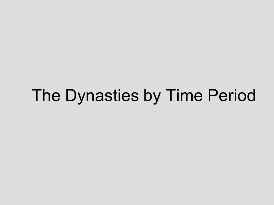 The Dynasties by Time Period
