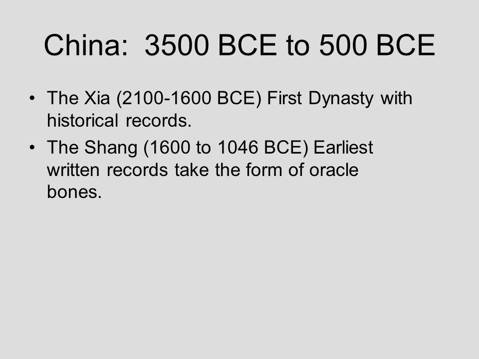 China: 3500 BCE to 500 BCE The Xia (2100-1600 BCE) First Dynasty with historical records.